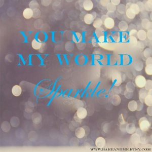 You make my world sparlke