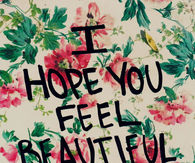162658-I-Hope-You-Feel-Beautiful-Today