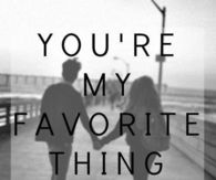 163388-Youre-My-Favorite-Thing-About-Life